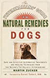 The Veterinarians' Guide to Natural Remedies for Dogs: Safe and Effective Alternative Treatments and Healing Techniques from the Nation's Top Holistic Veterinarians