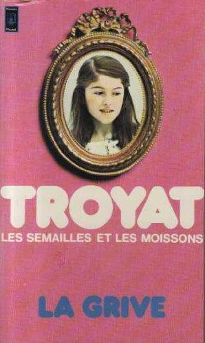 Les Semailles Et Les Moissons Tome 3 : La Grive par Henri Troyat
