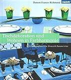 Wohnen in Farbharmonie: Von der Tischdekoration bis zur Raumgestaltung - Doreen F Richmond