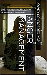 Anger Management: Effective Anger Management Using an Easy and Practical Approach to Cognitive Behavioral Therapy and Mindfulness Meditation (An Anger ... Made Simple Book 1) (English Edition)
