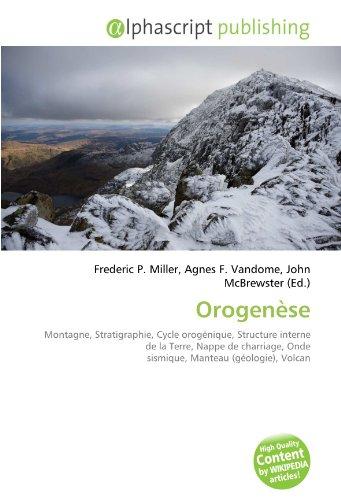 Orogenèse: Montagne, Stratigraphie, Cycle orogénique, Structure interne de la Terre, Nappe de charriage, Onde sismique, Manteau (géologie), Volcan
