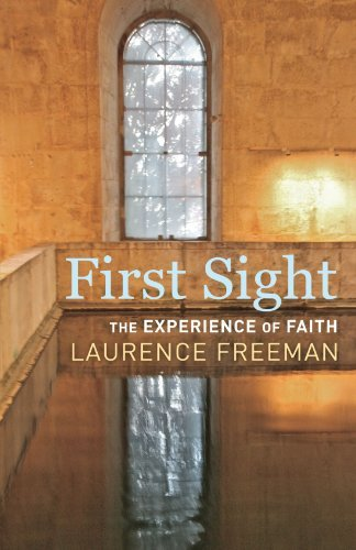 First Sight: The Experience of Faith by Laurence Freeman (2011-09-01)