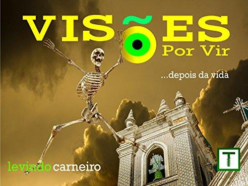 Visões por Vir: ...depois da vida (Portuguese Edition) por Levindo Carneiro