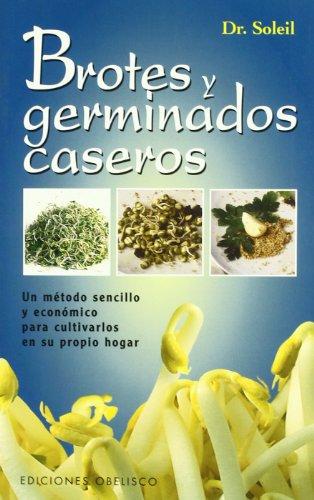 Brotes y germinados caseros : un método sencillo y económico para cultivarlos en su propia casa (SALUD Y VIDA NATURAL) por DR. SOLEIL