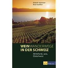 Weinwanderwege in der Schweiz: Jura, Mittelland, Ostschweiz