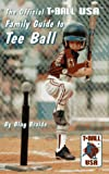 The Official Family Guide to Tee Ball: T Ball USA