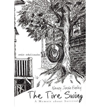 Swing Tire ([ THE TIRE SWING: A MEMOIR ABOUT SURVIVAL ] The Tire Swing: A Memoir about Survival By Ensley, Nancy Jasin ( Author ) Jul-2012 [ Paperback)
