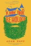 Know Your Beholder: A Novel by Adam Rapp (2016-02-16)