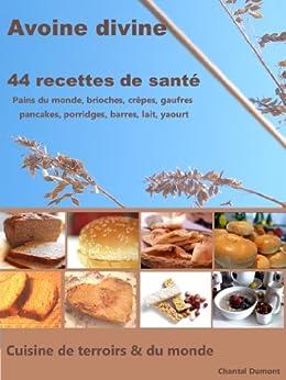 Avoine divine, 44 recettes de santé : pains du monde, brioches, crêpes, gaufres  pancakes, porridges, barres, lait, yaourt par [Dumont, Chantal]