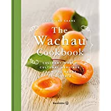The Wachau Cookbook: Culinary world cultural heritage from the heart of Austria (English Edition)