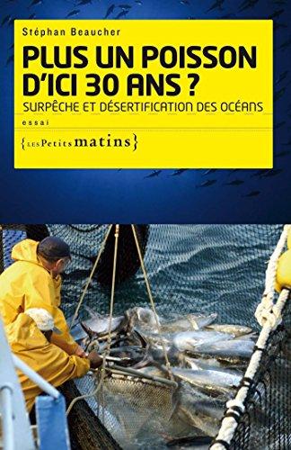 Plus un poisson d'ici 30 ans ? Surpêche et désertif: Surpêche et désertification des océans
