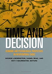 Time and Decision: Economic and Psychological Perspectives of Intertemporal Choice by George Loewenstein (2003-02-27)