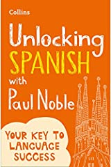 Unlocking Spanish with Paul Noble: Your key to language success with the bestselling language coach Paperback