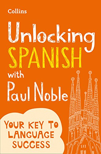 Unlocking Spanish with Paul Noble: Your key to language success with the bestselling language coach por Paul Noble