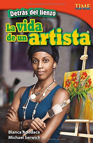 Detrás de Lienzo: La Vida de Un Artista (Time For Kids Nonfiction Readers) por Bianca Apodaca