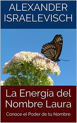 La Energía del Nombre Laura: Conoce el Poder de tu Nombre (Colección Nombres Propios)