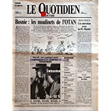 QUOTIDIEN DE PARIS (LE) [No 4404] du 11/01/1994 - BOSNIE - LES MOULINETS DE L'OTAN PAR PHILIPPE MARCOVICI - SOMMAIRE - PARLEMENT - CE SONT L'ALCOOL ET LE TABAC QUI POSENT PROBLEME - FALLOUX - LES SOCIALISTES MOBILISENT - DESINFLATION - AVEC + 21 % EN 1993 RIEN N'EST TERMINE - AFRIQUE - ZONE FRANC - UN SOMMET POUR UNE DEVALUATION - RUSSIE - ELTSINE ENGAGE LE FER AVEC LA DOUMA - SANTE - UNE NOUVELLE PISTE POUR LA CONTRACEPTION MASCULINE - GOLF - FLOT DE DOLLARS SUR LES FAIRWAYS AMERICAINS - HUMOU