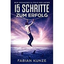 15 Schritte zum Erfolg: Dein Wegweiser zu mehr Motivation (German Edition)