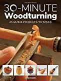 Best 30 Minute - 30-Minute Woodturning: 25 Quick Projects to Make Review