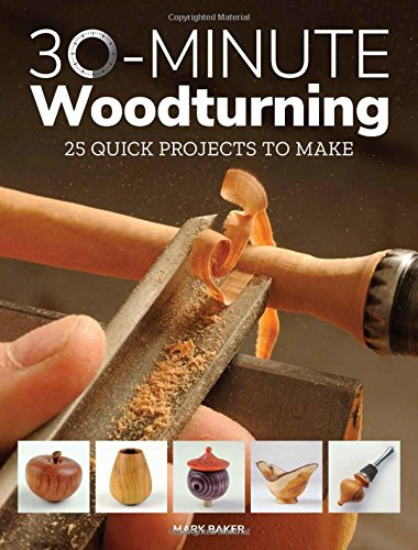 30-Minute Woodturning: 25 Quick Projects to Make