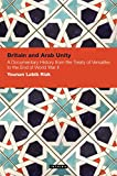 Britain and Arab Unity: A Documentary History from the Treaty of Versailles to the End of World War II