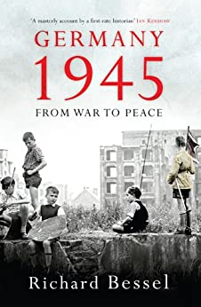 Germany 1945: From War to Peace by [Bessel, Richard]