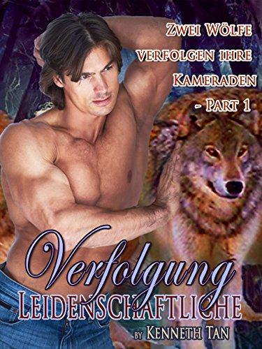 Leidenschaftliche Verfolgung –  Zwei Wölfe verfolgen ihre Kameraden: Wolf, schwuler Wolf, rechter Wolf, schwule Liebe, Spanking, Brüder, Schalthebel, Gestaltwandler, Wölfe, Erotik-Schalthebel