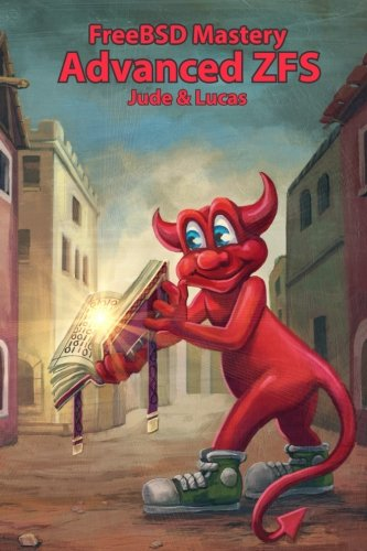 FreeBSD Mastery: Advanced ZFS: Volume 9 (IT Mastery) por Michael W Lucas