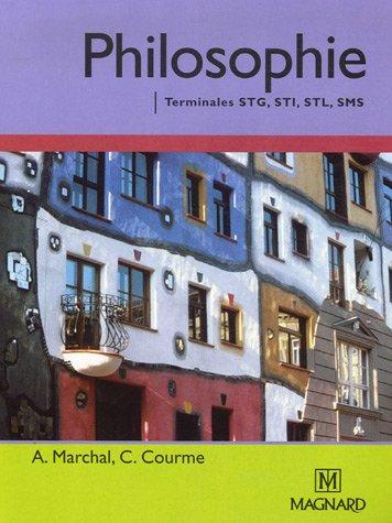 Philosophie Tles STG, STI, STL, SMS : Manuel élève par Alain Marchal, Christine Courme-Thubert