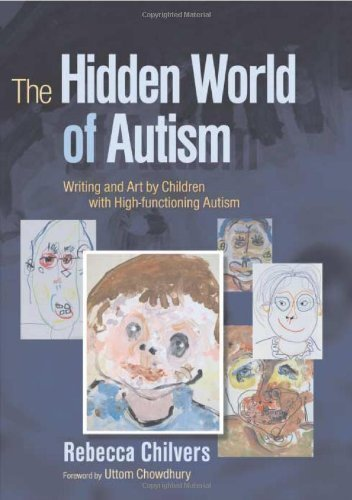 The Hidden World of Autism: Writing and Art by Children with High-functioning Autism by Rebecca Chilvers 1st (first) Edition (2007)