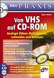 Von VHS auf CD-ROM - Analoge Videos digitalisieren, schneiden und brennen. bhv Praxis. Mit CD-ROM
