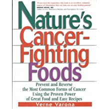 Nature's Cancer Fighting Foods: Prevent and Reverse the Most Common Forms of Cancer Using the Proven Power of Great Food and Easy Recipes