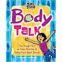 Body Talk: The Straight Facts on Fitness, Nutrition, and Feeling Great About Yourself! (Girl Zone)