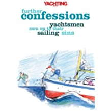 Yachting Monthly's Further Confessions: Yachtsmen Own Up to Their Sailing Sins