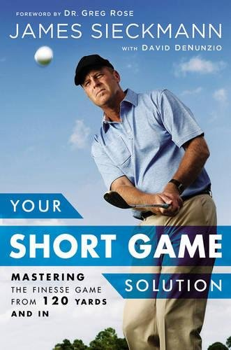 Your Short Game Solution: Mastering the Finesse Game from 120 Yards and in