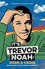 It's Trevor Noah - Born a Crime: Stories from a South African Childhood (Adapted for Young Readers) de Trevor Noah