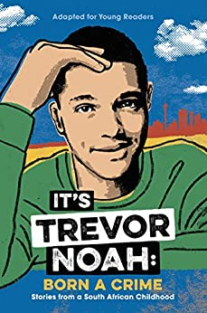It's Trevor Noah: Born A Crime: Stories From A South African Childhood (adapted For Young Readers) por Trevor Noah epub