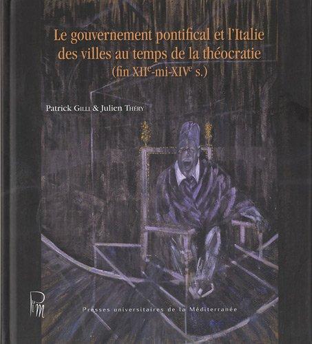 Le gouvernement pontifical et l'Italie des villes au temps de la théocratie (fin XIIe-mi XIVe s) par Patrick Gilli
