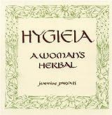 Hygieia: A Woman's Herbal by Jeannine Parvati Baker (1979-06-01)