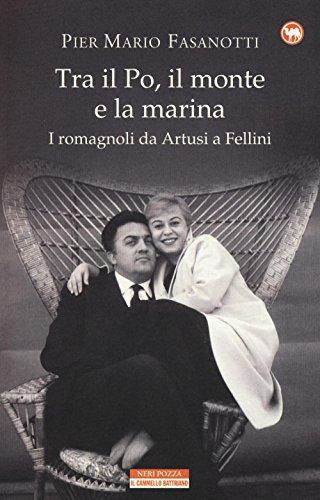 Tra il Po, il monte e la marina. I romagnoli da Artusi a Fellini