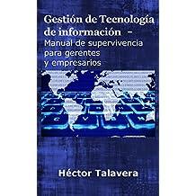 Gestión de tecnología de información: Manual de supervivencia para gerentes y empresarios (Spanish Edition)