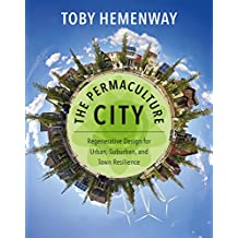 The Permaculture City: Regenerative Design for Urban, Suburban, and Town Resilience