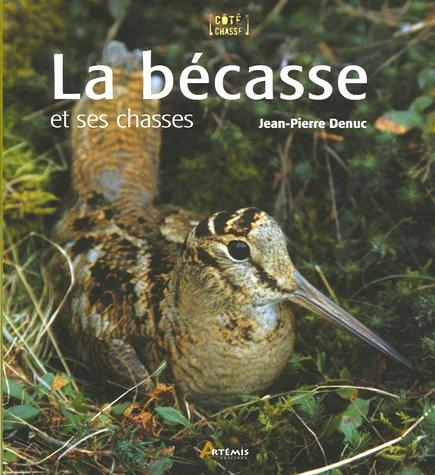 La bécasse : et ses chasses par Jean-Pierre Denuc