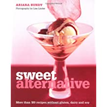Sweet Alternative: More Than 100 Recipes Without Gluten, Dairy and Soy