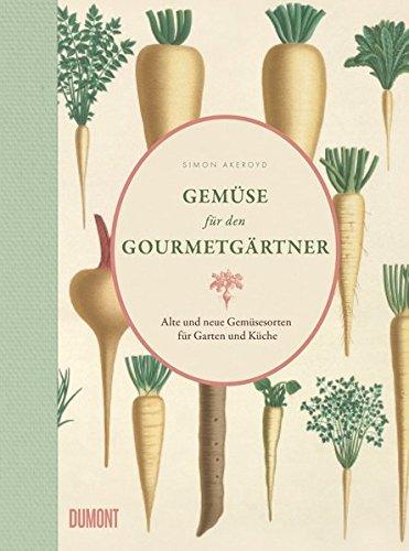 Gemüse für den Gourmetgärtner: Alte und neue Gemüsesorten für Garten und Küche -