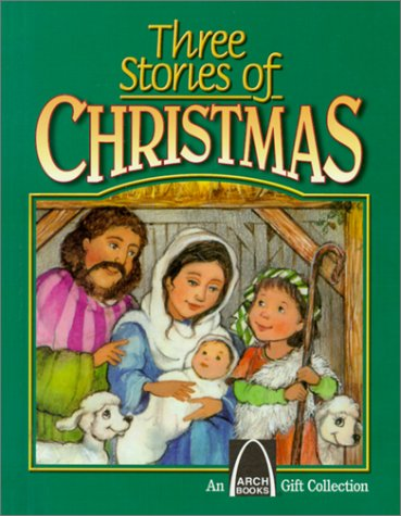 Three Stories of Christmas: Mary's Christmas Story, the Shepherd's Christmas, Three Presents for Baby Jesus (An Arch Books Gift Collection) - Olive Arch
