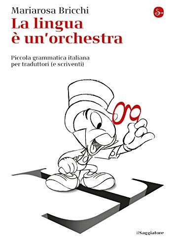 La lingua è un'orchestra. Piccola grammatica italiana per traduttori (e scriventi) (La piccola cultura Vol. 1156) (Italian Edition) por Mariarosa Bricchi