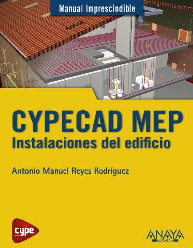 CYPECAD MEP. Instalaciones del edificio (Manuales Imprescindibles) por Antonio Manuel Reyes Rodríguez