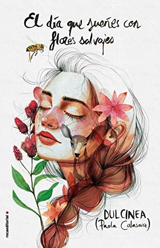 El día que sueñes con flores salvajes (Novela) por Dulcinea (Paola Calasanz)