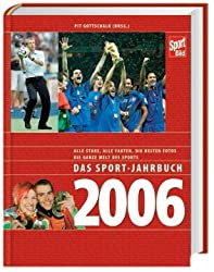 Das Sport-Jahrbuch 2006: Fußball-WM, Olympia, die besten Fotos, die ganze Welt des Sports